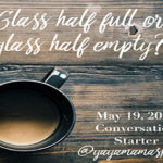 Are you a glass half full or glass half empty person?