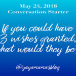 If you could have 3 wishes granted, what would they be?