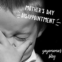 Mother's Day Disappointment